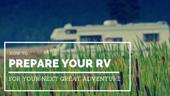 How to Prepare Your RV For Your Next Great Adventure