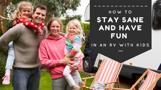 How to Stay Sane and Have Fun in an RV with Kids